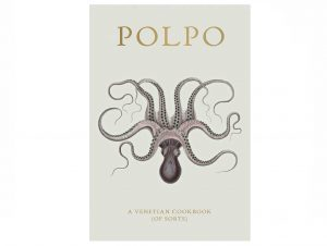 POLPO: A Venetian Cookbook (Of Sorts)